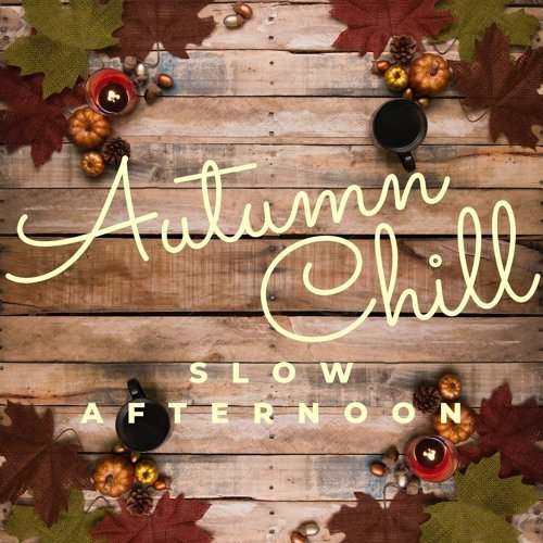 Slow Afternoon: Autumn Chill
