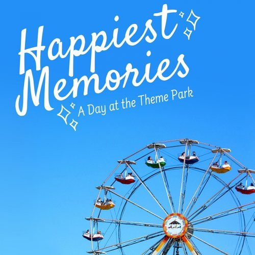 Happiest Memories - A Day at the Theme Park