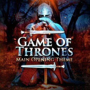 Game of Thrones (Main Opening Theme from The Series)