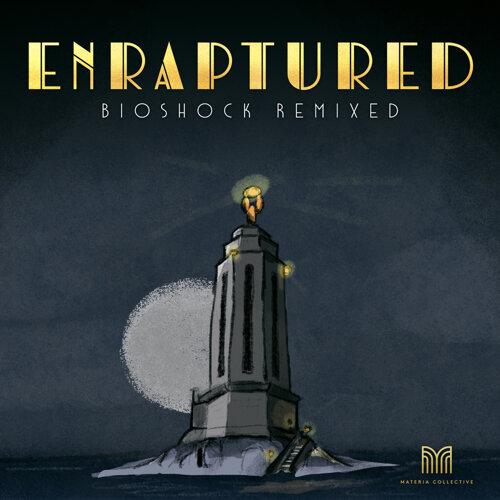 ENRAPTURED: BioShock Remixed