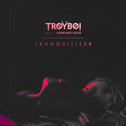 Tranquilizer (feat. Adekunle Gold)
