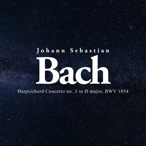 Harpsichord Concerto No. 3 in D Major, BWV 1054