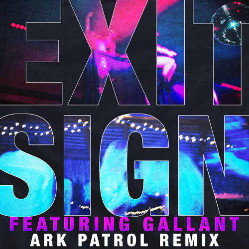Exit Sign (feat. Gallant) - Ark Patrol Remix