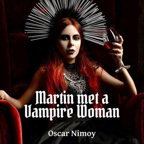 Martin Met a Vampire Woman
