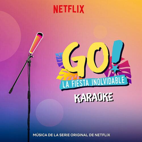 Go! La Fiesta Inolvidable (Musica de la Serie Original de Netflix) - Karaoke Version