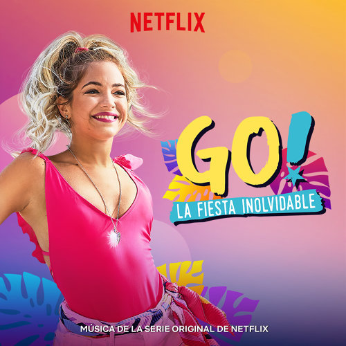 Go! La Fiesta Inolvidable (Musica de la Serie Original de Netflix) - Spanish Version