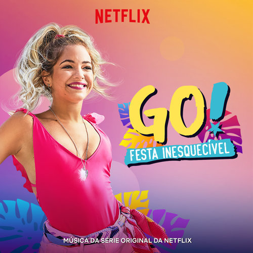 Go! Festa Inesquecivel (Música Da Serie Original Da Netflix) - Portuguese Version