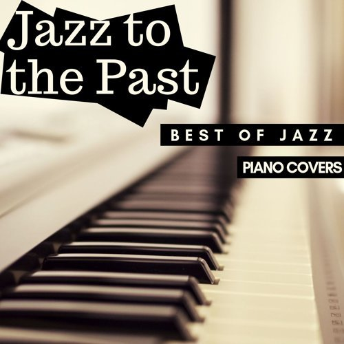 Jazz to the Past: Best of Jazz Standards in Piano Covers