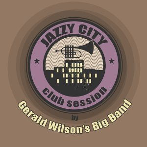 JAZZY CITY - Club Session by Gerald Wilson's Big Band
