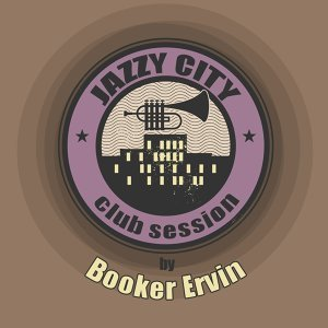 JAZZY CITY - Club Session by Booker Ervin