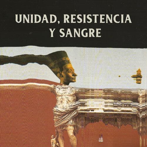 Unidad, Resistencia y Sangre