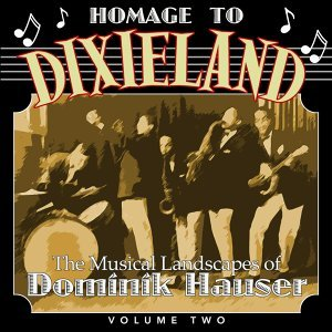 A Homage to Dixieland: The Musical Landscapes of Dominik Hauser , Vol. 2