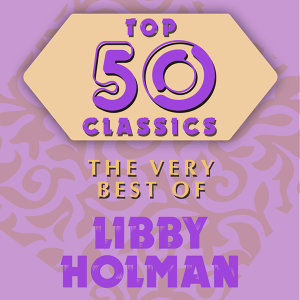 Top 50 Classics - The Very Best of Libby Holman
