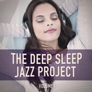 The Deep Sleep Jazz Project, Vol. 1 (Relaxing Jazz for Peaceful Nights)