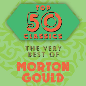 Top 50 Classics - The Very Best of Morton Gould