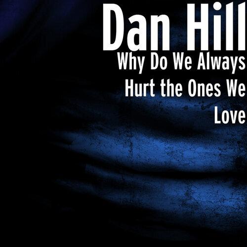 Why Do We Always Hurt the Ones We Love