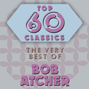 Top 60 Classics - The Very Best of Bob Atcher