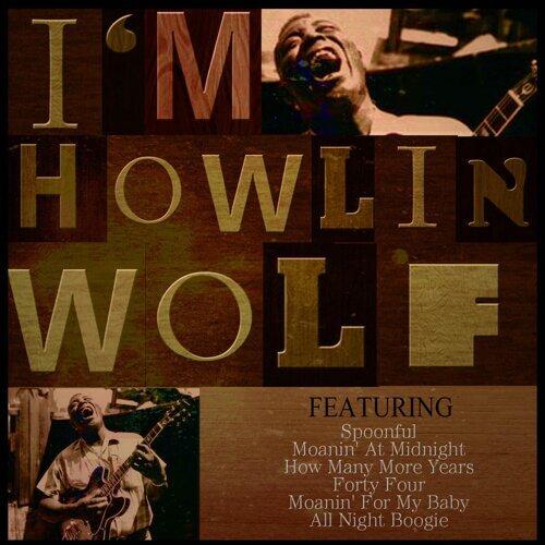 I'm Howlin' Wolf