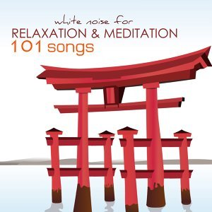 White Noise for Meditation & Relaxation - 101 Songs Relaxing Mindfulness Meditations Sounds of Nature, Background Music