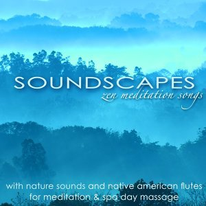 Soundscapes – Zen Meditation Songs with Nature Sounds and Native American Flutes for Meditation & Spa Day Massage