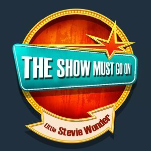 THE SHOW MUST GO ON with Little Stevie Wonder