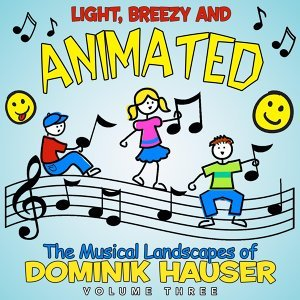 Light, Breezy and Animated: The Musical Landscapes of Dominik Hauser - Vol. 3