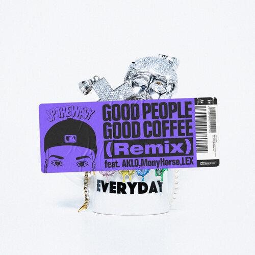 GOOD PEOPLE GOOD COFFEE (Remix) [feat. AKLO, MonyHorse & LEX] (GOOD PEOPLE GOOD COFFEE (Remix) [feat. AKLO, MonyHorse & LEX])
