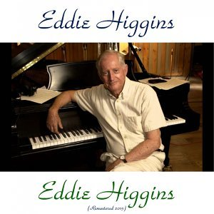 Eddie Higgins - Remastered 2015