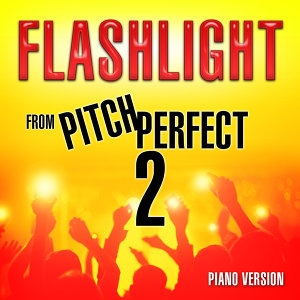 "Flashlight (From ""Pitch Perfect 2"") [Piano Version]"