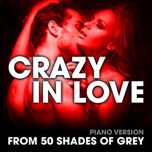 "Crazy in Love (From ""50 Shades of Grey"") [Piano Version]"