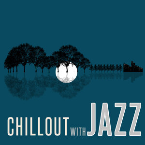 Chillout with Jazz