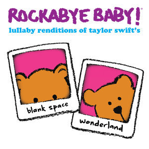 Lullaby Renditions of Taylor Swift's Blank Space and Wonderland