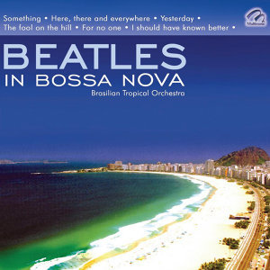 Beatles In Bossa Nova - Brasilian Tropical Orchestra