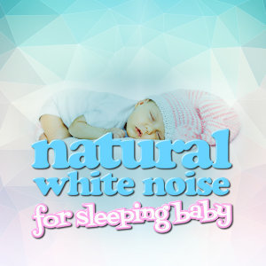 Natural White Noise for Sleeping Baby