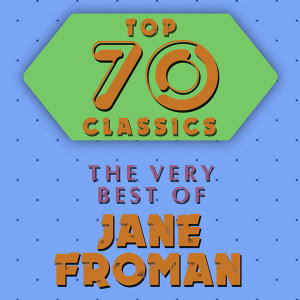 Top 70 Classics - The Very Best of Jane Froman