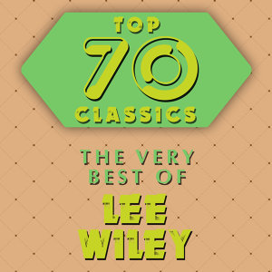 Top 70 Classics - The Very Best of Lee Wiley
