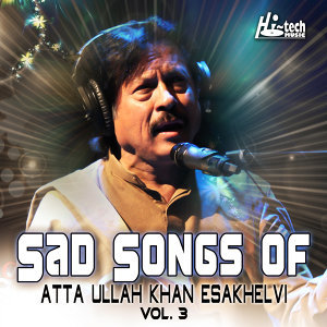 Sad Songs of Atta Ullah Khan Esakhelvi, Vol. 3