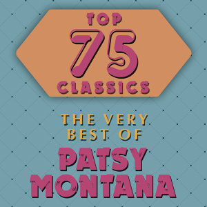 Top 75 Classics - The Very Best of Patsy Montana
