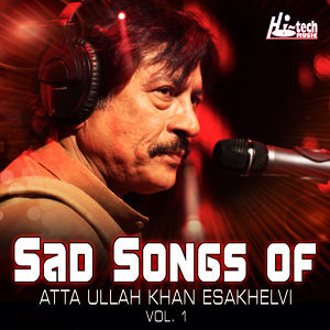 Sad Songs of Atta Ullah Khan Esakhelvi, Vol. 1