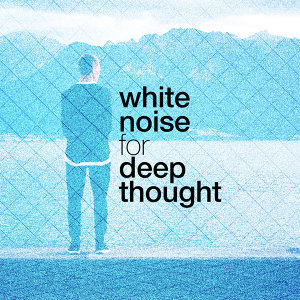 White Noise for Deep Thought