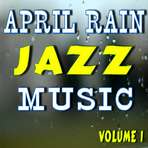 April Rain Jazz Music, Vol. 1 (Special Edition)