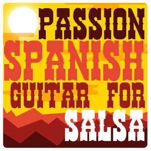 Passion: Spanish Guitar for Salsa
