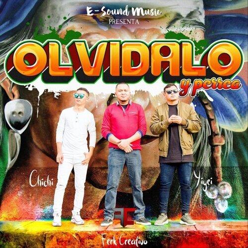 Olvidalo y Perrea (feat. Chichí)