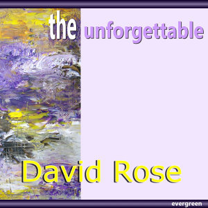 David Rose – the Unforgettable