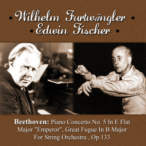 "Beethoven: Piano Concerto No. 5 In E Flat Major ""Emperor"" - Great Fugue In B Major For String Orchestra Op.133"