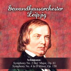 Schumann: Symphony No. 2 In C Major, Op. 61 - Symphony No. 4 In D Minor, Op. 120
