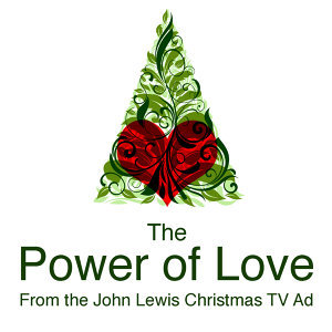 The Power of Love (From the John Lewis 2012 Christmas T.V. Advert)