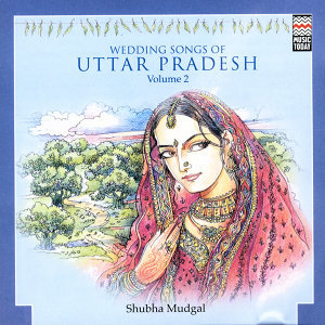 Wedding Songs Of Uttar Pradesh,  Vol. 2