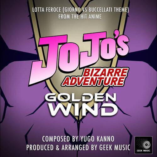 """Lotta Feroce: Giorno vs Buccellati Theme (From """"JoJo's Bizarre Adventure Golden Wind"""")"""