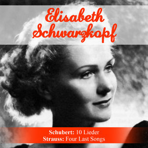 Schubert: 10 Lieder - Strauss: Four Last Songs